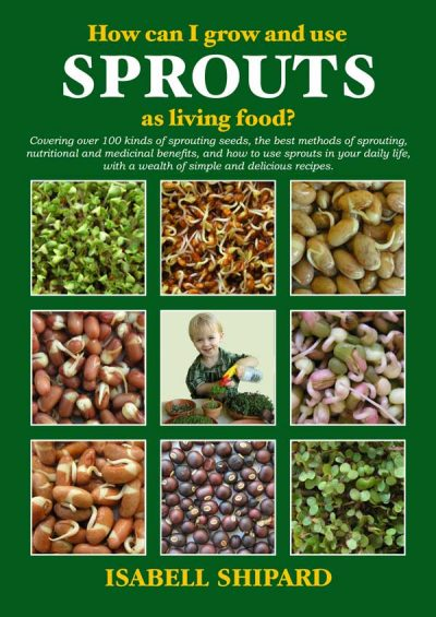 Isabell Shipard's Sprout Book - How can I grow and use Sprouts as living food?