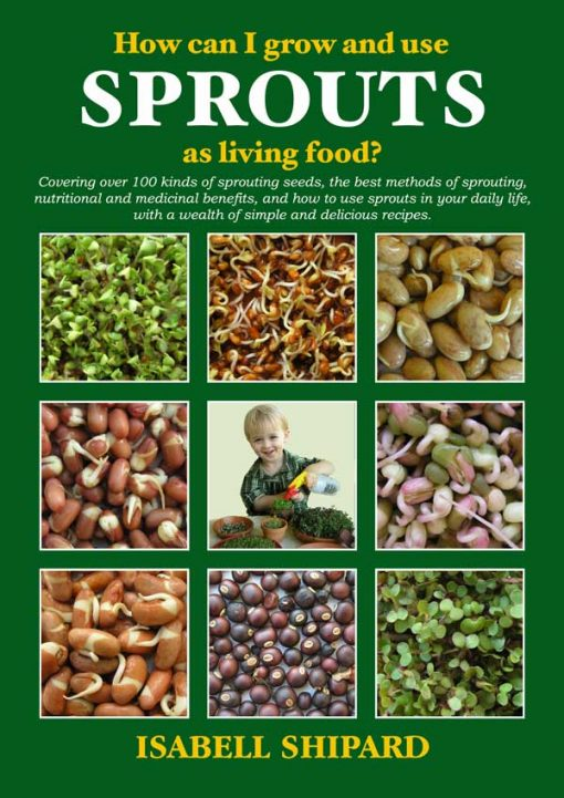 Isabell Shipard's Book on Sprouting Seeds - How can I grow and use Sprouts as living food?